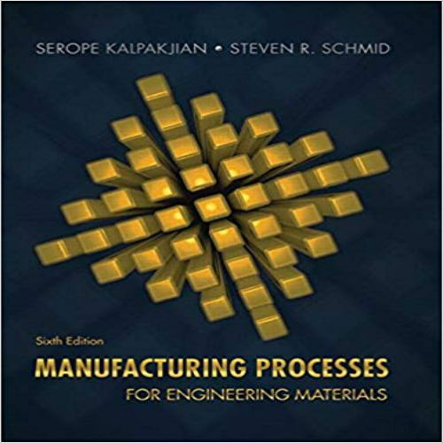 Manufacturing Processes for Engineering Materials 6th edition by