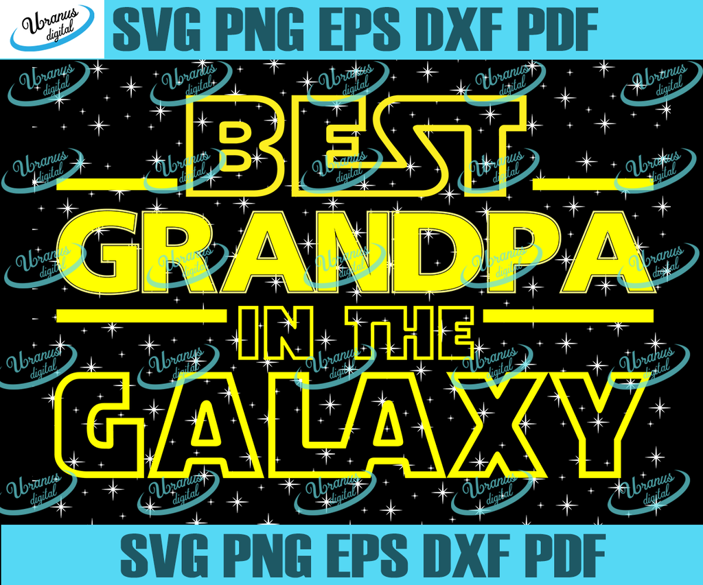 Best Grandfather In The Galaxy Svg Gifts For Grand Dad A Shirt For Grandpa Fathers Day Shirt Fathers Day Gifts Happy Fathers Day Best Dad Dad Shirt Fath
