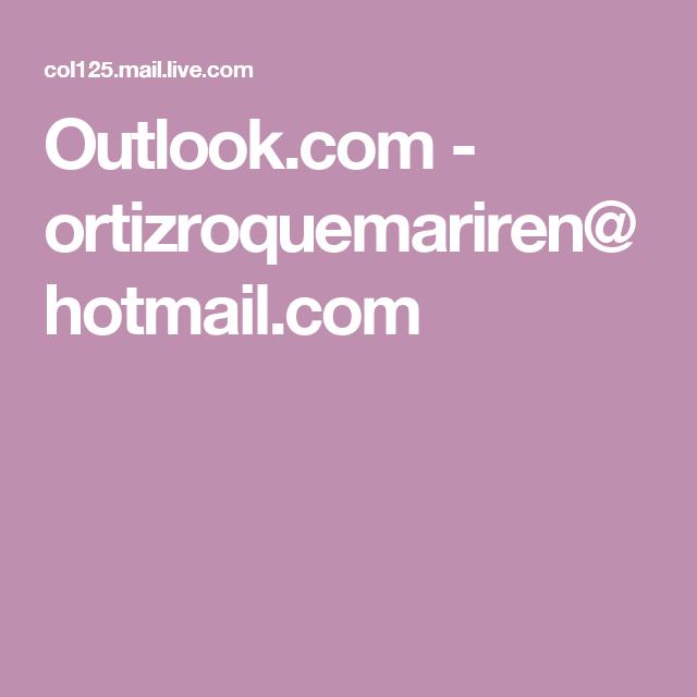 Outlook.com - ortizroquemariren@hotmail.com