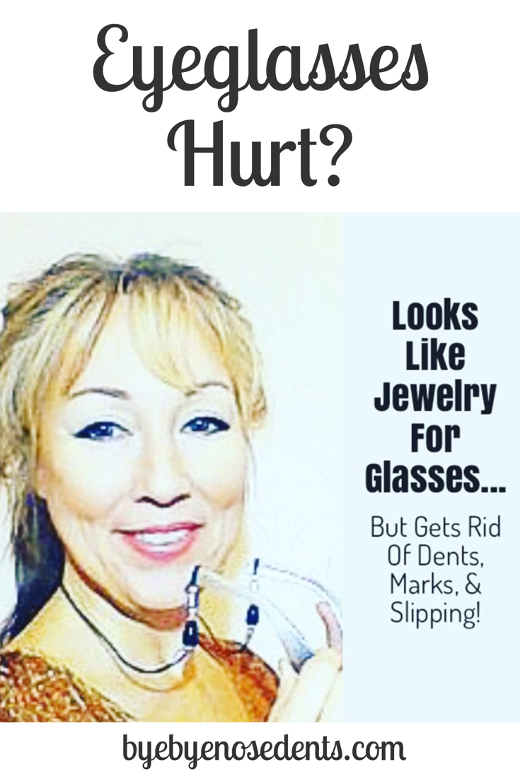 If your glasses hurt, cause nose pressure, nose dents, or constantly