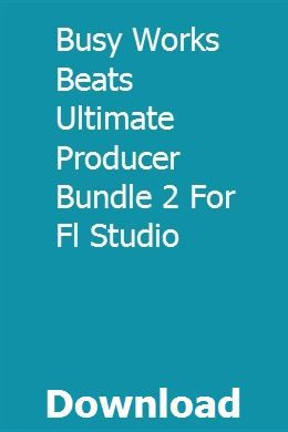 busy works beats ultimate producer bundle 2 free download