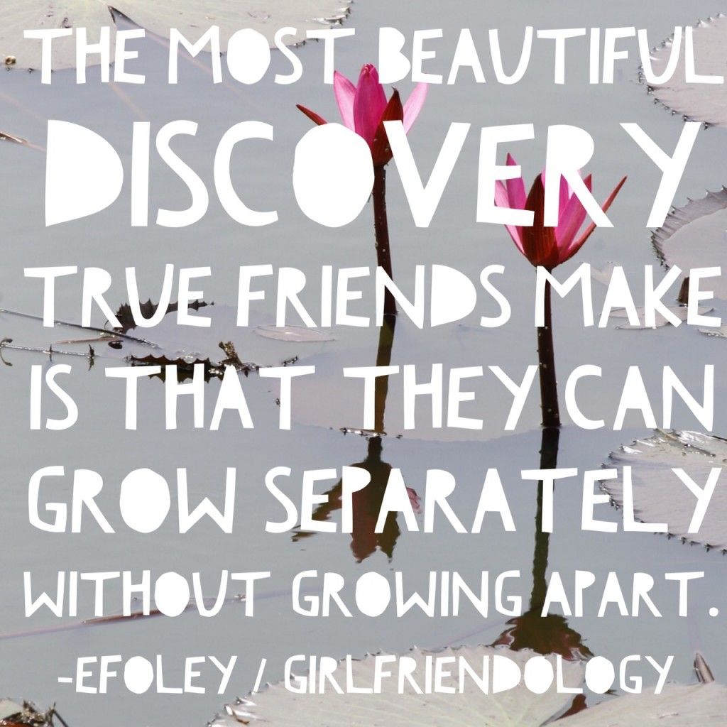 Quotable Quotes About Friendship Great Friendship Quote For Women We Can Grow Separately  True