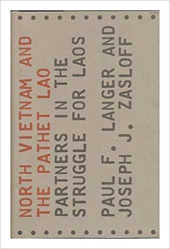 North Vietnam And The Pathet Lao: Partners In The Struggle For Laos by Paul F. Langer, Joseph J. Zasloff