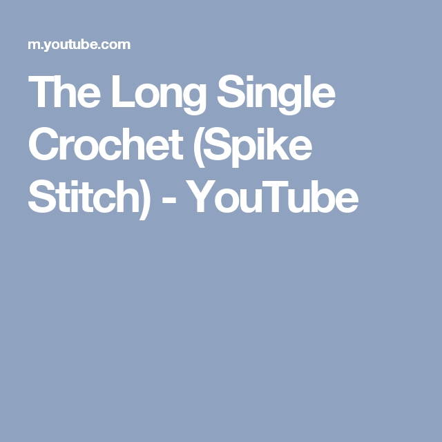 The Long Single Crochet Spike Stitch Youtube Arm Breien En