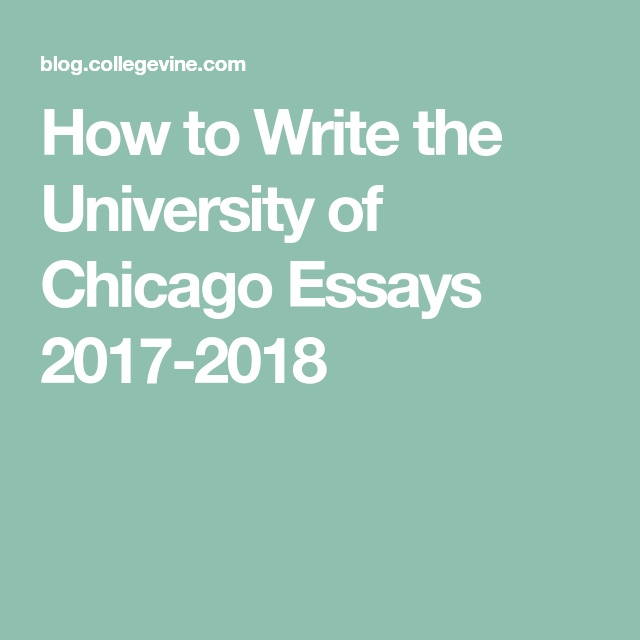 how to write the university of chicago essays college  how to write the university of chicago essays 2017 2018