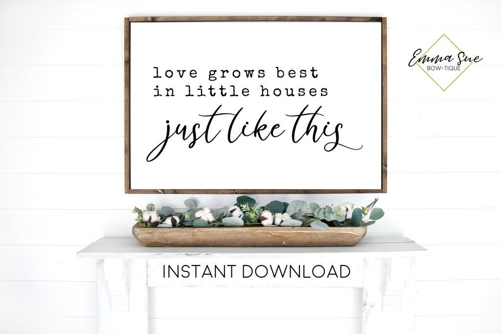Love Grows Best In Little Houses Just Like This Sign Love Quotes Wall Art Farmhouse Printable Sign Ins In 2020 Wall Art Instant Download Diy Prints Wall Art Quotes