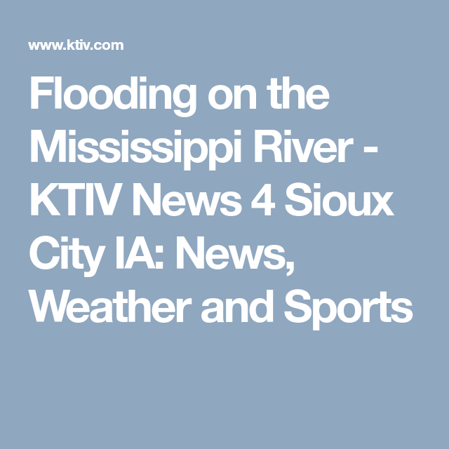 Flooding On The Mississippi River Ktiv News 4 Sioux City Ia News
