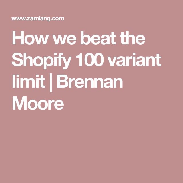 How we beat the Shopify 100 variant limit | Brennan Moore