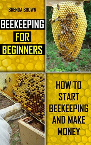 Beekeeping For Beginners: How To Start Beekeeping And Make Money By [Brown,  Brenda