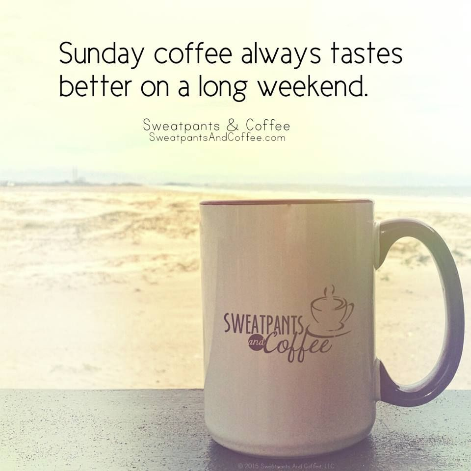 sunday coffee long weekend coffee quotes sunday coffee