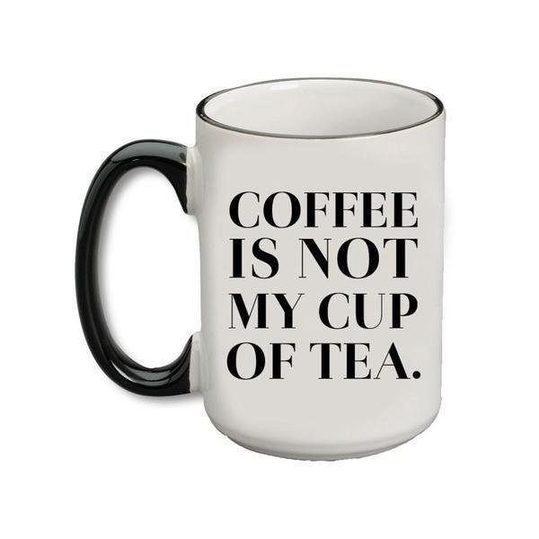 Coffee Is Not My Cup Of Tea #teamugs