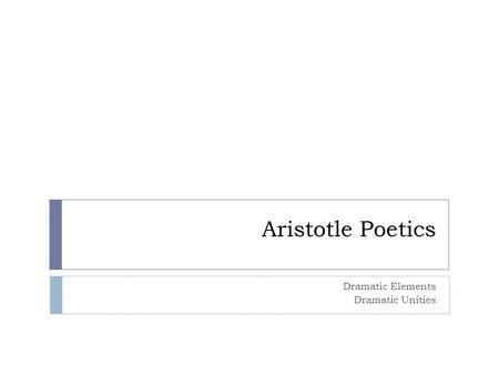 Aristotle Poetics Dramatic Elements Dramatic Unities