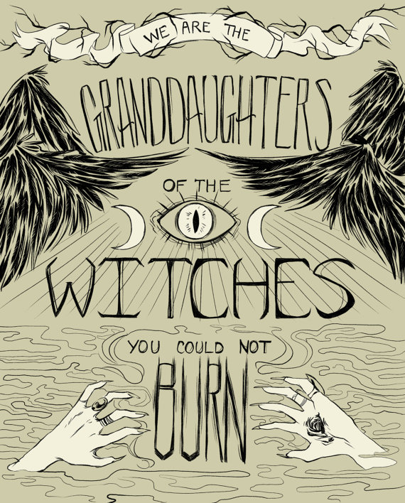 We Are The Grand Daughters Of The Witches They Couldn't Burn Girl Power Print