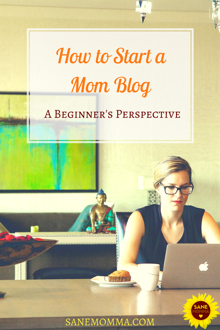 How To Start A Mom Blog A Beginners Perspective Sane Momma Mom Blogs Quotes About Motherhood Blog