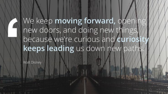 We keep moving forward opening  new doors and doing new things because we're curious and curiosity keeps leading us down new paths. Walt Disney #popularquotes #popular #quotes #by #famous #people