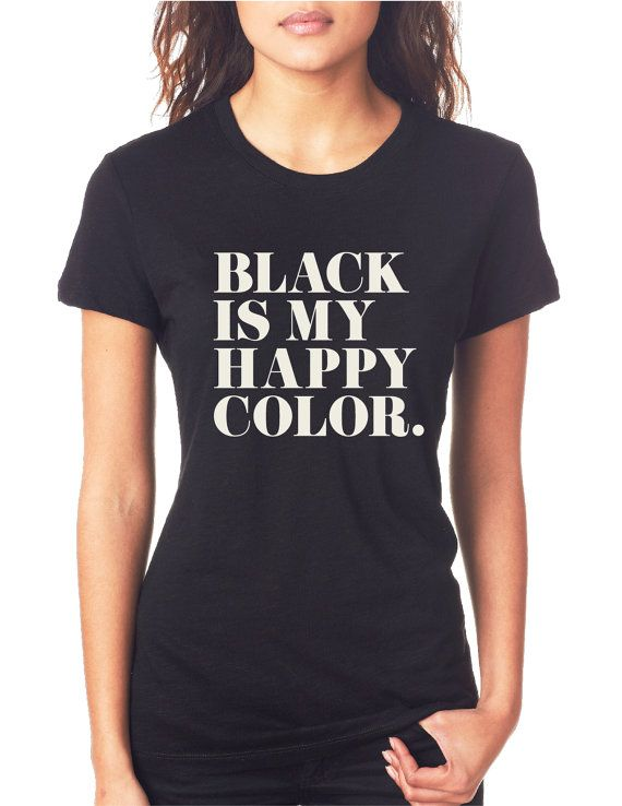 Black Is My Happy Color Women's Black Tee shirt by OverUrHead