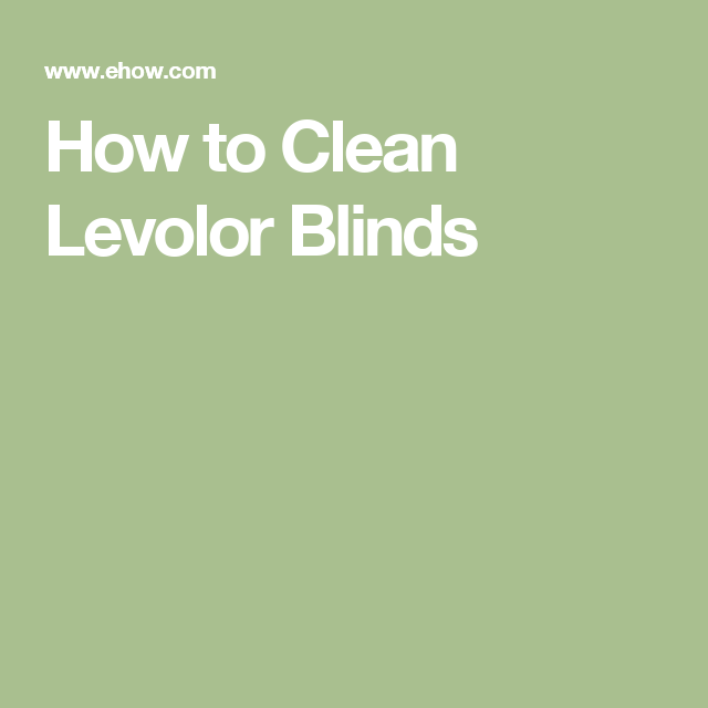 How to Clean Levolor Blinds