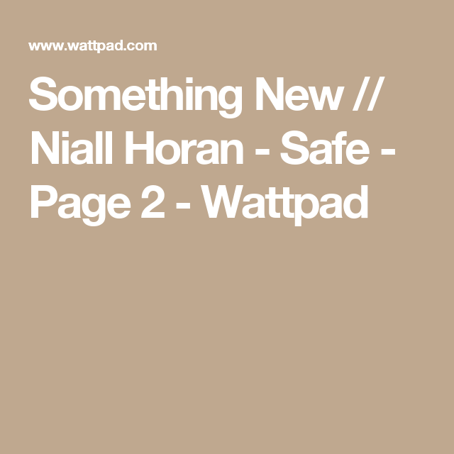 Something New // Niall Horan - Safe - Page 2 - Wattpad