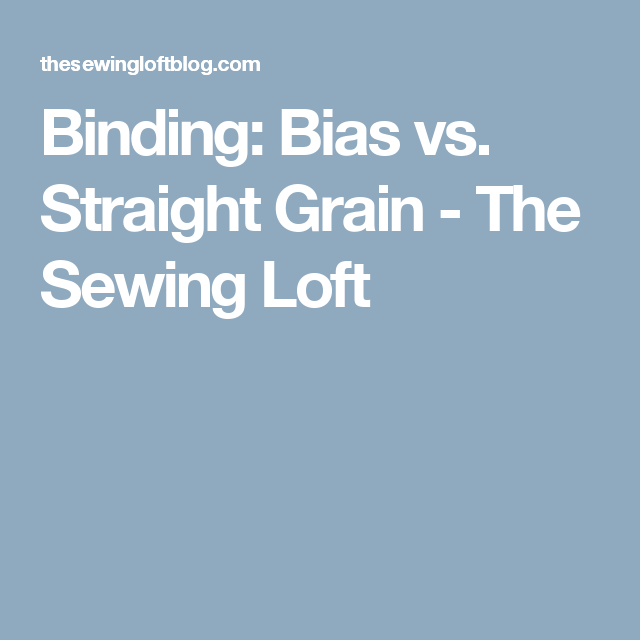 Binding: Bias Vs. Straight Grain