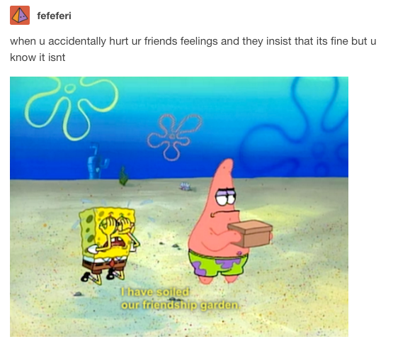 21 Perfect Tumblr Posts About Your Friends Funny Spongebob Memes Spongebob Funny Funny Relatable Memes