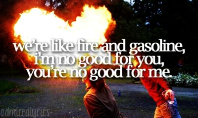 Were Like Fire And Gasoline Quotes Moving On Pinterest