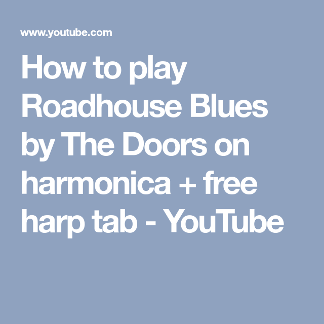 How To Play Roadhouse Blues By The Doors On Harmonica Free Harp