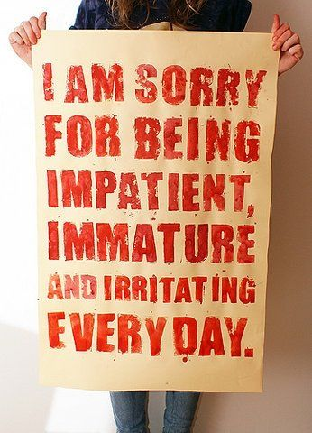 I Try I Am Sorry Immature Quotes