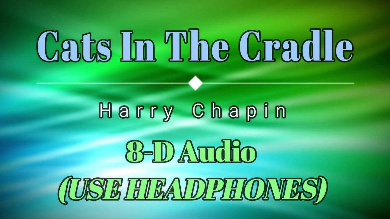 8d Audio Harry Chapin Cats In The Cradle Lyric Video Hd Hq Chapin Lyrics Audio