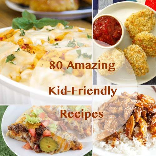 80 Of The Best Kid Friendly Recipes Kid Friendly Meals Recipes Cooking