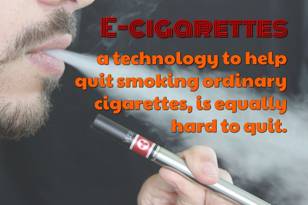 a technology to help quit smoking ordinary cigarettes, is equally hard to quit…