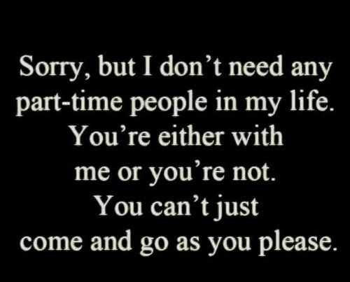 Sorry But I Don't Need Any Part-time People In My Life
