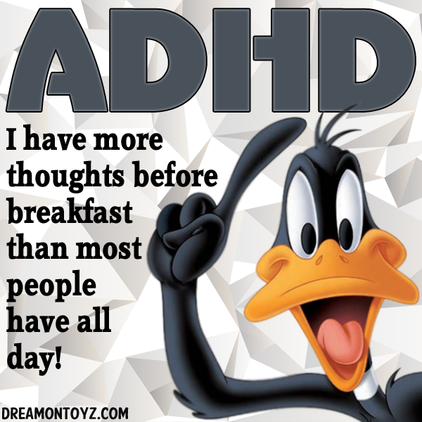 """Image result for """"ADHD: I have more thoughts before breakfast than most people have all day"""""""