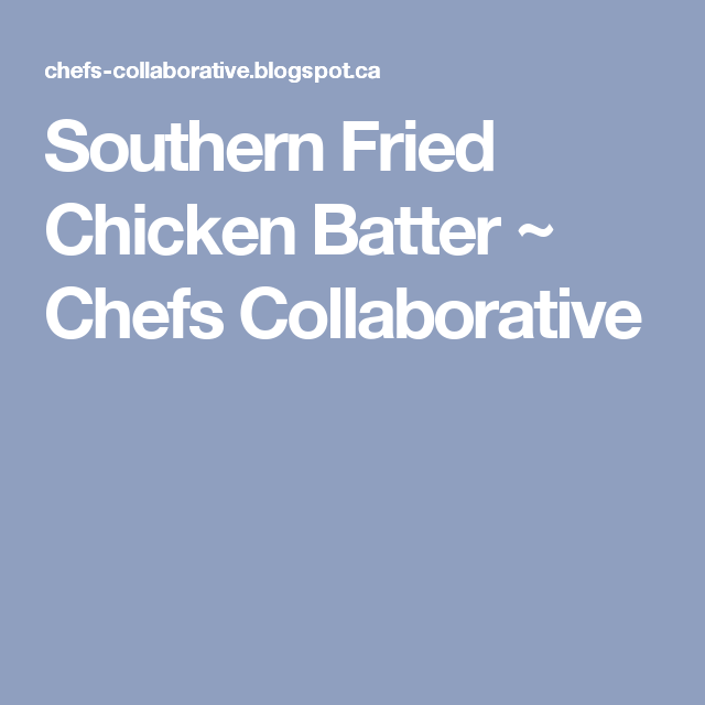Southern Fried Chicken Batter ~ Chefs Collaborative