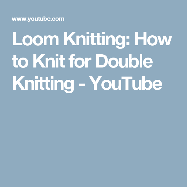 Loom Knitting: How to Knit for Double Knitting - YouTube