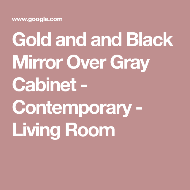 Gold and and Black Mirror Over Gray Cabinet - Contemporary - Living ...