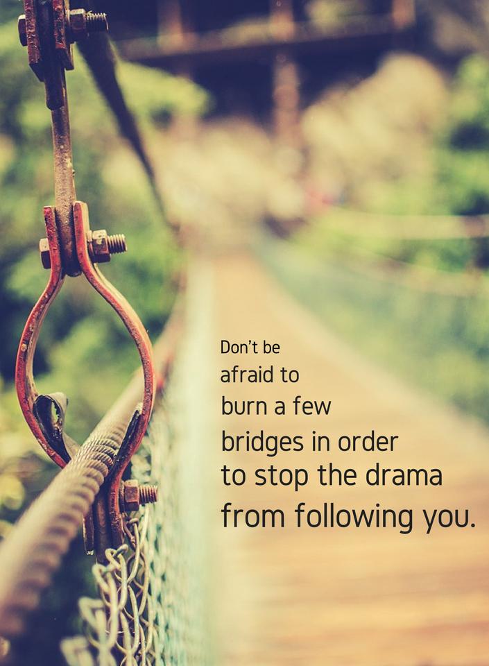 Burn the bridge when necesary  #AbuseSurvivor #ToxicRelationship
