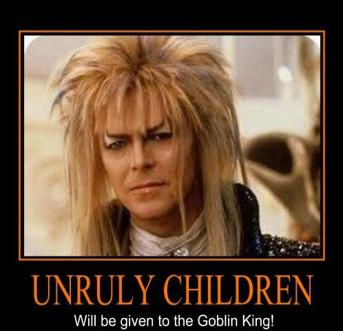 2120d08a5c172ddaf2a34d326c52cbd8 unruly children will be given to the goblin king! labyrinth
