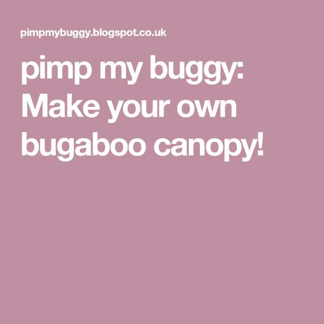 76be7a46214e pimp my buggy  Make your own bugaboo canopy!