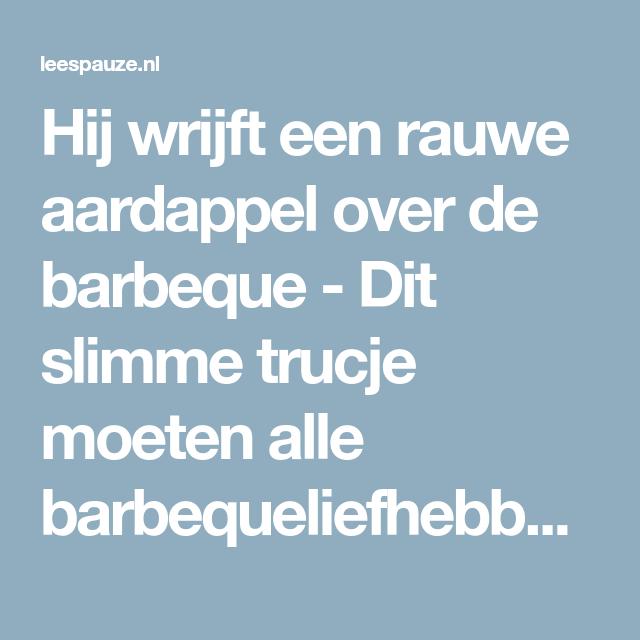 Hij wrijft een rauwe aardappel over de barbeque - Dit slimme trucje moeten alle barbequeliefhebbers weten!