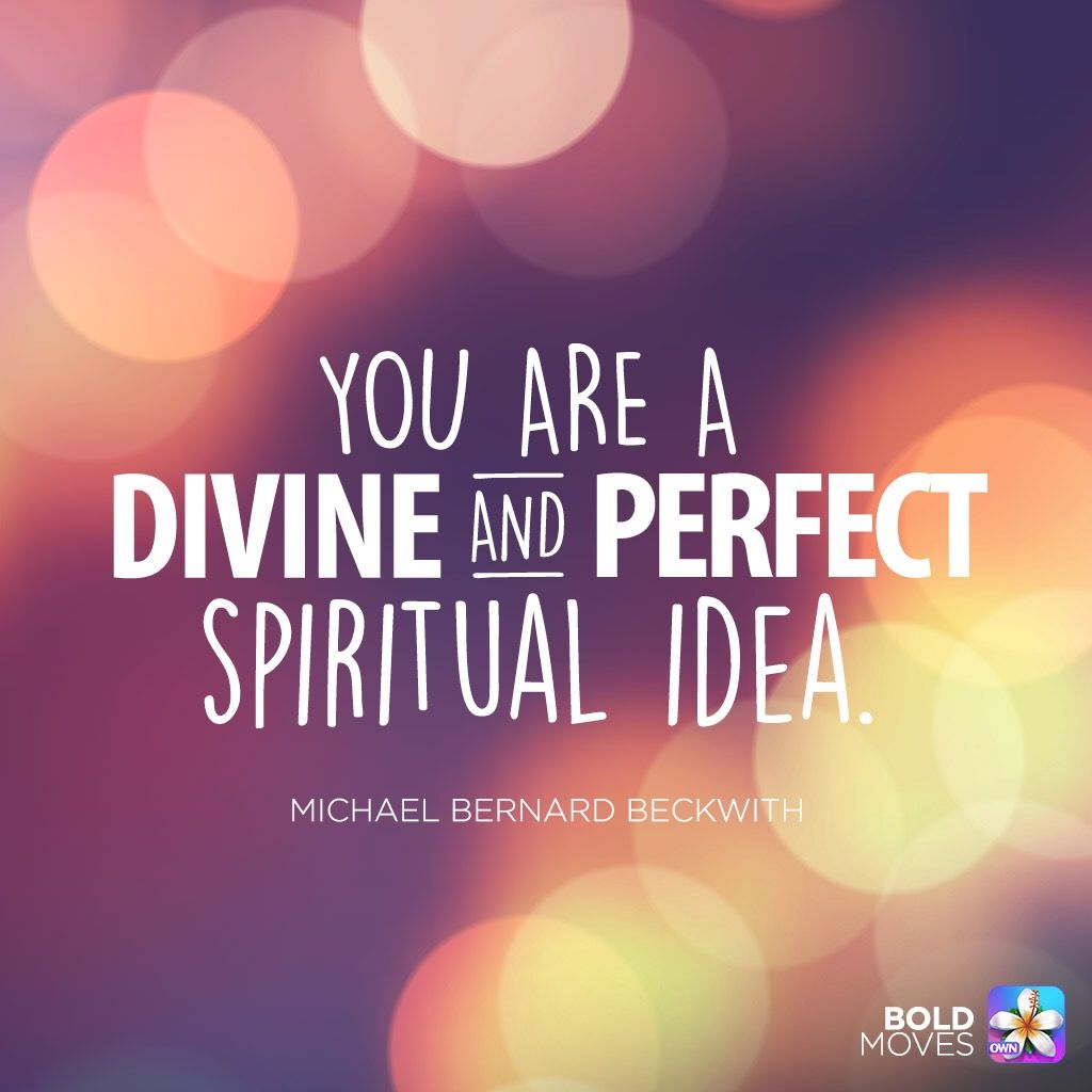 Daily Confetti You Are Divine And Perfectly Designed By The All Mighty Creator Himself He Has Placed Ev Be Bold Quotes Michael Bernard Affirmation Quotes