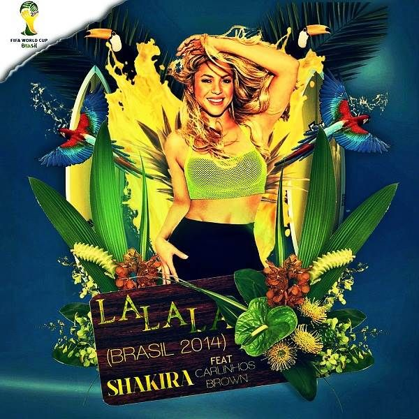 Fifa World Cup 2014 Shakira Song Free Download La La La Brazil Shakira World Cup Song World Cup 2014