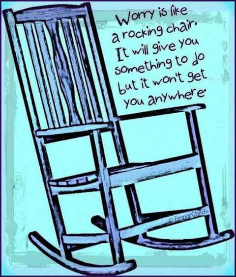 Worry Is Like A Rocking Chair It Will Give You Something To Do But