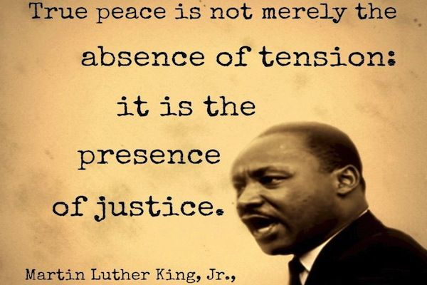 Quote: True Peace Is Not Merely The Absence Of Tension: It Is The Presence Of Justice -Dr. Martin Luther King, Jr.