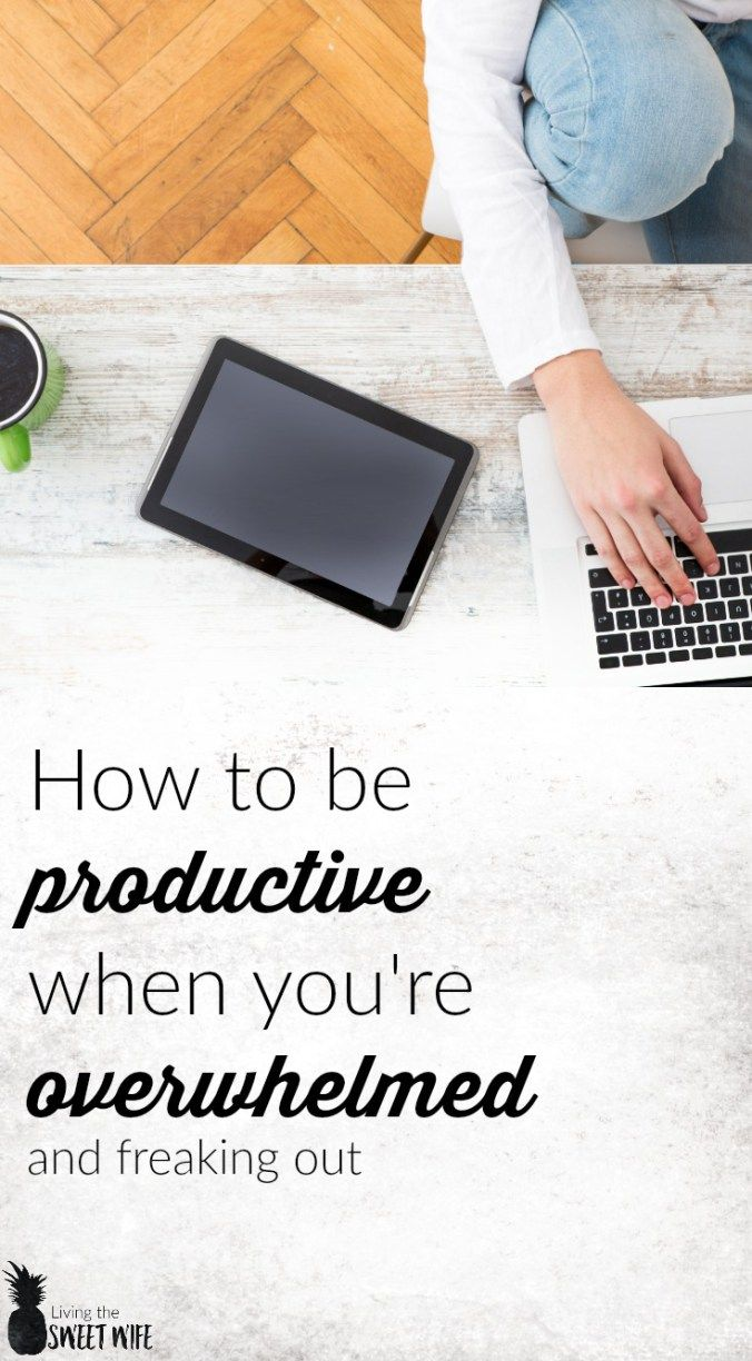 How To Be Productive When You're Overwhelmed and Freaking