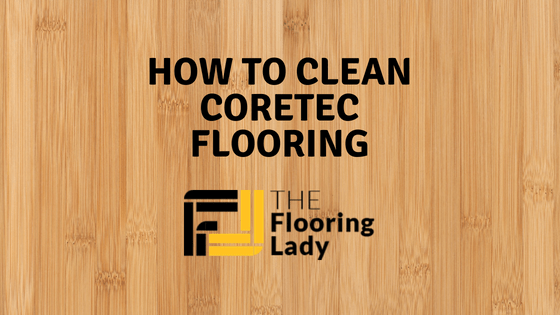 Tips and Tricks on How to Clean CoreTec Flooring Coretec