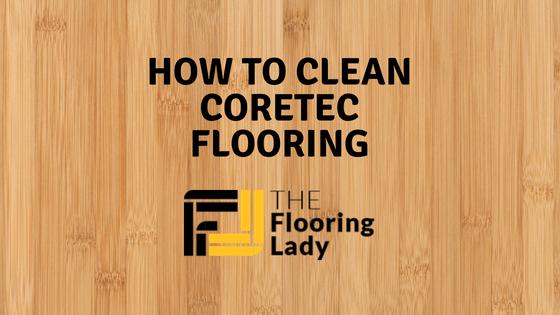 Tips and Tricks on How to Clean CoreTec Flooring Coretec