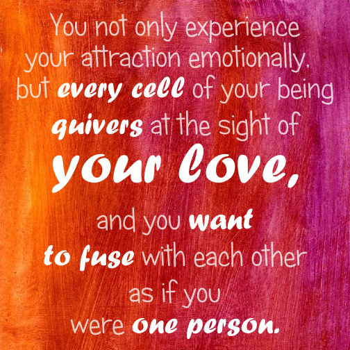 ... and you want to fuse with each other as if you were one person.