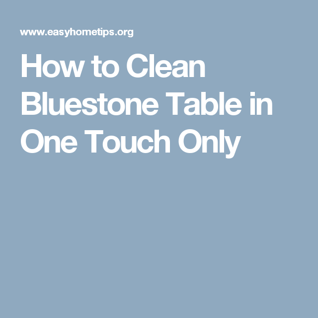 How To Clean Bluestone Table In One Touch Only Home Tips