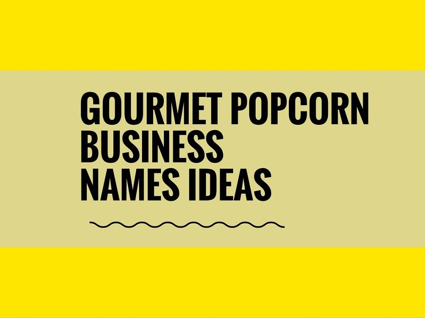 164+ Best Gourmet Popcorn Business Names | Catchy Small