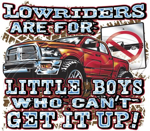 Dixie Tshirt Low Riders Are For Little Boys Who Cant Get It Up Big Truck 4x4 Mud